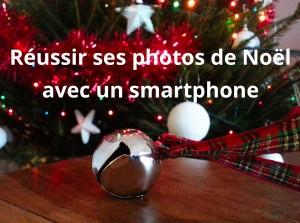 Les films du Chat Roux vous livre ses conseils et ses astuces pour réussir de belles photos de Noël avec votre smartphone.